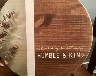 18 in Round Wood Sign- Always Stay Humble & Kind nursery/graduation gift/birthday gift