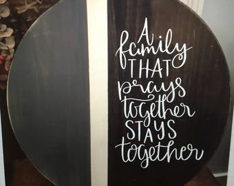 18 in Round Wood Sign- A Family that prays together--anniversary gift/family gift
