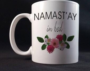 Namast'ay In Bed Funny Saying Gift Mug 11 or 15 oz White Ceramic Mug