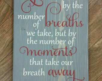 Life is not Measured Wooden Sign, Moments that Take Our Breath Away, number of breaths we take, take your breath away