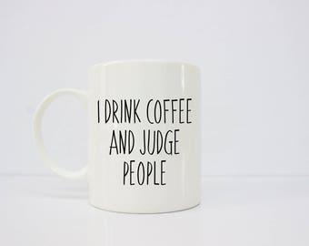 I drink coffee and judge people, funny mug