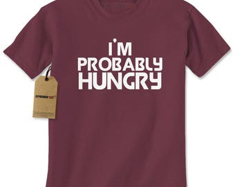 I'm Probably Hungry Mens T-shirt