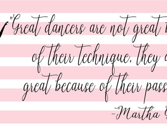 Great dancers are not great because of their technique they are great because of their passion Martha Graham SVG