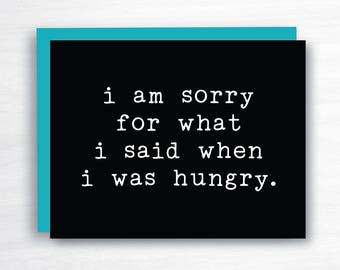 i am sorry for what i said when i was hungry card - humour card - humor card - sorry card - apology card - hangry card