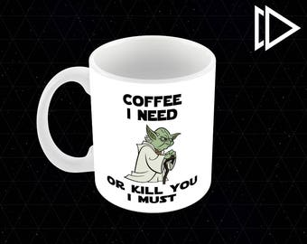 Yoda Coffee I Need Or Kill You I Must - 11oz Coffee Mug
