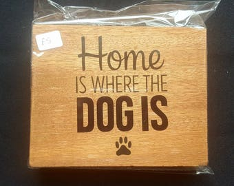 Home Is Where The Dog Is - Free Standing Wooden Pet Lover Dog Lover Gift House warming - House sign wooden plaque