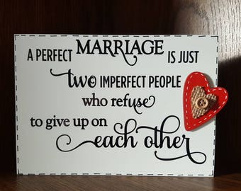 A perfect Marriage Is Two Imperfect People Who Refuse To Give Up On Each Other - Wooden Sign Plaque Wedding Anniversary Valentines Gift