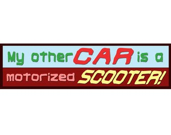 My other car is a motorized SCOOTER! Bumper Stickers for Seniors.