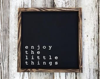 Enjoy The Little Things Sign