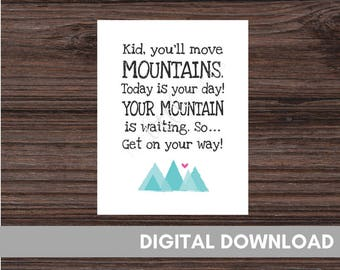 Kid You'll Move Mountains - Today is Your Day - Nursery Sign - Classroom Print - Teacher Sign - Play Room Decor - Kids Room Sign -  Mountain