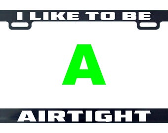 I like it to be airtight funny license plate frame tag holder decal sticker