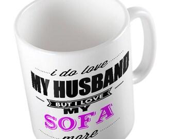 I Do LOVE My Husband but I love MY SOFA More Mug