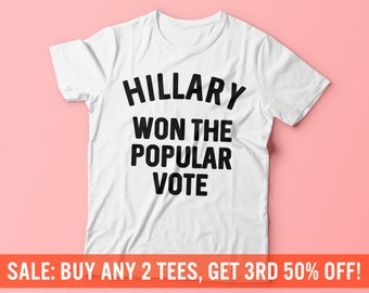 Hillary Won The Popular Vote Shirt | Love Trumps Hate Tee | Anti-Trump T-Shirt | Hillary Clinton Tee | Unisex Mens Womens T-Shirt