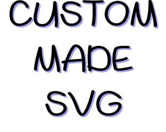 Custom Made SVG,EPS,DXF, Png cut files. Digital Download