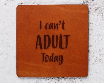 Funny gifts, Leather gifts, Leather Coasters, I can't adult today, personalised gifts for Christmas, Funny gift ideas, Christmas gifts