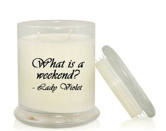 What is a Weekend? 8.5 oz Soy Candle; Downton Abbey Inspired; Custom Scent;