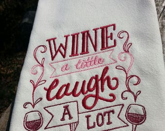 Wine A Little Wine Lovers Embroidered Tea Towel - Gift for Wine Lovers - House Warming Gift - Wedding Gift - Stocking Stuffer - Gift
