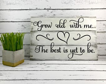 Grow Old With Me The Best Is Yet To Be - Wedding Gift - Anniversary Gift - Master Bedroom Decor -Wedding Sign