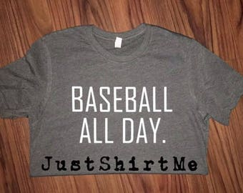 """Short Sleeve Adult """"Baseball All Day""""  - Your Choice of Shirt Color And Size"""