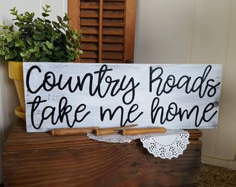 Country Roads take me home - distressed - white washed-  wood sign