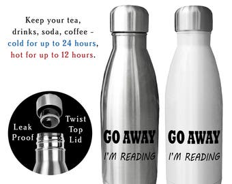 Reusable Water Bottle, Go Away I'm Reading, Book Nerd, Gift for book worm, Book club gift, Book Lover, Book Addict, Drink Bottle, 17oz