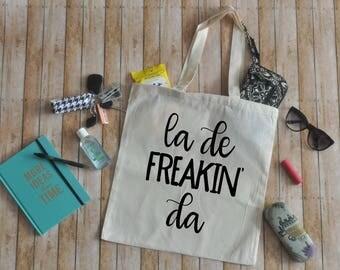 Cotton Tote Bag - Funny tote bag - la de freakin' da Tote Bag