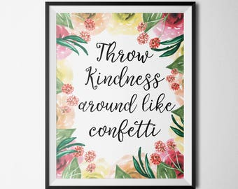 Throw Kindness Around Like Confetti Floral Decor Motivational Quote black Lettering Quote Printable Hand Lettering Inspiration