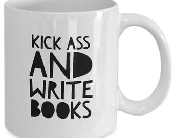 KICK Ass and WRITE BOOKS - Funny Coffee Mug for Writers - Writing Gifts - 11 oz white coffee tea cup