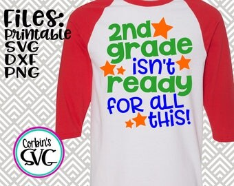 Back To School SVG * 2nd Grade Isn't Ready For This Cut File - dxf, SVG, PDF Printable Files - Silhouette Cameo, Cricut