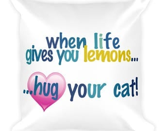 when life gives you lemons...hug your Cat - Square Pillow