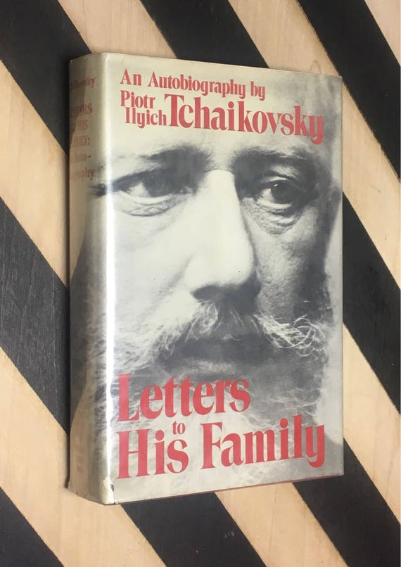 Letters to His Family: An Autobiography by Piotr Illyich Tchaikovsky (1981) hardcover book
