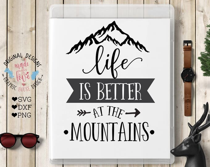 Life is Better at the Mountains Cut File available in SVG DXF PNG can be used with Silhouette Cricut, Cameo or as printable, adventure svg