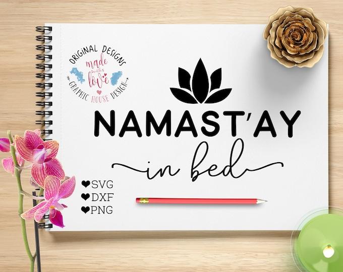 Namast'ay in bed svg, namaste svg, yoga svg, exercise svg, lotus svg, home svg, bed svg,t-shirt designs, stencil designs, decal designs