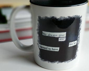Blackout Poetry Mug, We Always Give and We're Blessed to Have