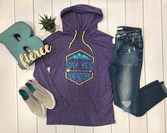 Say yes to adventure light weight hoodie