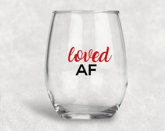Loved AF Wine Glass, Custom Wine Glass, Funny Glass,