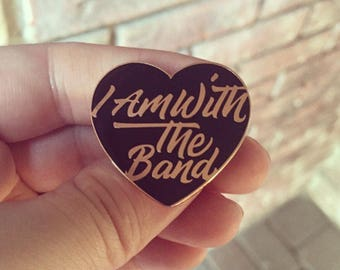 I Am With The Band Enamel Pin