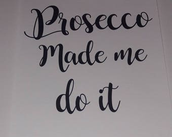 A4 Typography Quote Print Poster Home Decor Prosecco Made Me Do It Printed on 200gsm White card Perfect wall art, Office, Craft Room
