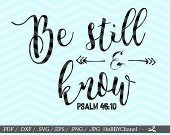 Be still and know svg for cut Bible verse svg file Arrow svg cutting file Cursive svg DIY saying svg Scripture verse svg Vinyl Psalm 46:10