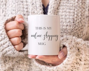 Gift for her, This is my online shopping mug Coffee Ceramic Coffee Mug - Quote Inspirational Mug Present Gift cute calligraphy motivational