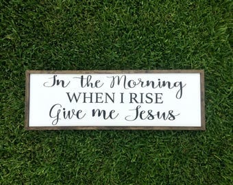 In The Morning When I Rise Give Me Jesus - Wood Sign