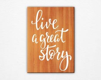 Live a Great Story Sign - Motivational Sign - Spiritual Decor - Spritual Art - Inspirational Art - Motivational Art - Office Art