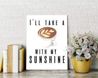 I'll Take a Coffee with my Sunshine Printable, Art Print, 8x10, Great Gift, Digital Home Decor, Printable Quote, Coffee,  Printable Wall Art