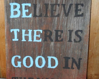 """Large Painted Reclaimed Rustic Wooden Sign Home Decor Sayings """"Believe There Is Good in the World""""   """"BE THE GOOD"""""""