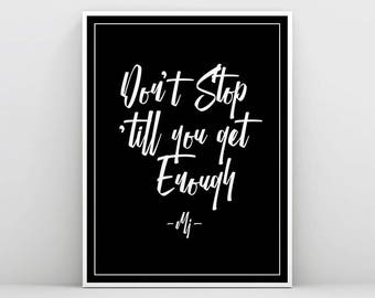 Michael Jackson Art, Don't stop till you get enough, MJ Song, Art Print, Typography Wall Art, MJ Quote Print, Lyrics Print, Black and White