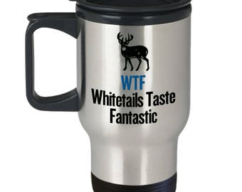 Whitetails Taste Fantastic - Hunter's Travel Mug - Hunting Gift Idea