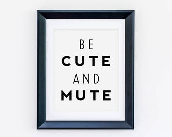 Be Cute & Mute Dorm Decor - Quote Art Print - Instant Print - Printable - Print Wall Art Now - Art Prints - Wall Decor - Advice Wall Art