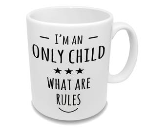 I'm An Only Child... * Coffee Mug * Birthday Gift * Family Gift * Tea Cup *