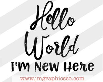 Hello World I'm New Here svg, eps, dxf, png, cricut, cameo, scan N cut, cut file, new baby svg, hello world svg, birth announcement svg