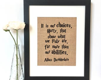 It is our choices, Harry, that show what we truly are, far more than our abilities Albus Dumbledore Quote Burlap Print // Harry Potter Quote